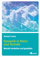 Dynamik in Natur und Technik. Wandel verstehen und gestalten